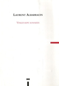 Laurent Albarracin - Vingt-Sept Sonnets.