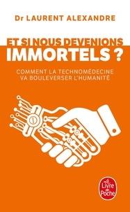 Et si nous devenions immortel ?- Comment la technomédecine va bouleverser l'humanité - Laurent Alexandre |