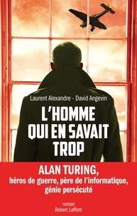 Laurent Alexandre et David Angevin - L'homme qui en savait trop.