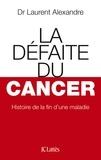 Laurent Alexandre - La défaite du cancer.