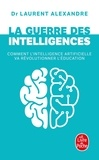 Laurent Alexandre - La guerre des intelligences - Comment l'intelligence artificielle va révolutionner l'éducation.
