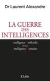 Laurent Alexandre - La guerre des intelligences.