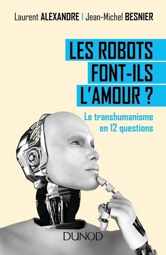Les robots font-ils l'amour ?. Le transhumanisme en 12 questions