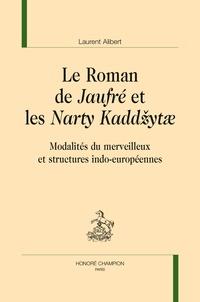 Laurent Alibert - Le Roman de Jaufré et les Narty Kaddzytae - Modalités du merveilleux et structures indo-européennes.