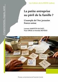 Laurent Amiotte-Suchet - La petite entreprise au péril de la famille ? - L'exemple de l'arc jurassien franco-suisse.