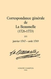 Laurent Angliviel de La Beaumelle et Hubert Bost - Correspondance générale de La Beaumelle (1726-1773) - Tome 16, janvier 1767-août 1769.