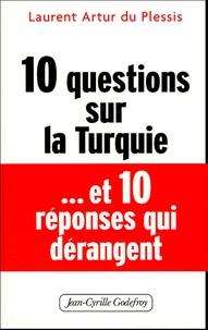 Laurent Artur du Plessis - 10 questions sur la Turquie... et 10 réponses dérangeantes.