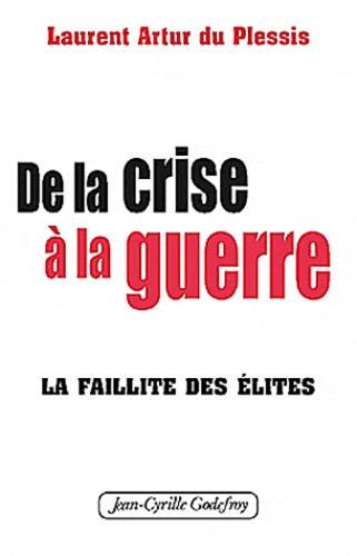 Laurent Artur du Plessis - De la crise à la guerre - La faillite des élites.