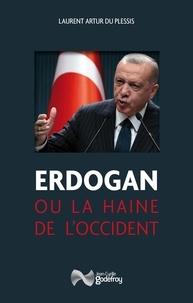 Laurent Artur du Plessis - Erdogan ou la haine de l'occident.