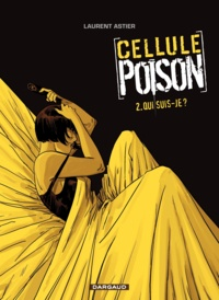 Laurent Astier - Cellule Poison Tome 2 : Qui suis-je ?.