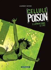 Laurent Astier - Cellule Poison Tome 3 : La main dans le sac.