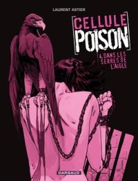 Laurent Astier - Cellule Poison Tome 4 : Dans les serres de l'aigle.