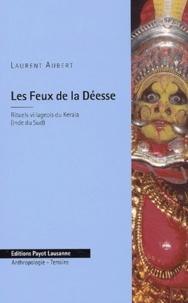 Laurent Aubert - Les Feux de la Déesse - Rituels villageois du Kerala (Inde du Sud).
