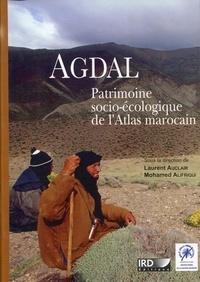 Laurent Auclair et Mohamed Alifriqui - Agdal - Patrimoine socio-écologique de l'Atlas marocain.