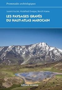 Laurent Auclair et Abdelhadi Ewague - Les paysages gravés du Haut-Atlas marocain - Ethnoarchéologie de l'agdal.