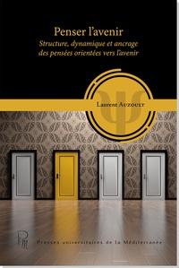 Laurent Auzoult - Penser l'avenir - Structure, dynamique et ancrage des pensées orientées vers l'avenir.