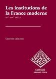 Laurent Avezou - Les institutions de la France moderne - Les institutions de la France moderne.