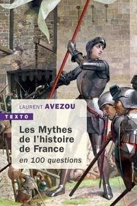 Laurent Avezou - Mythes de l'histoire de France en 100 questions.