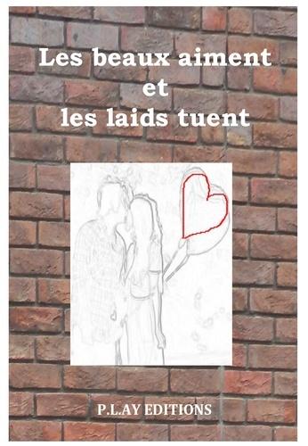 Laurent Ayçaguer - Les beaux aiment et les laids tuent.