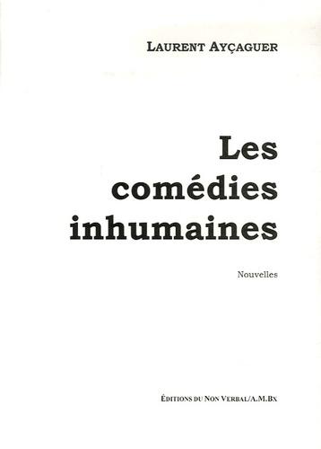 Laurent Ayçaguer - Les comédies inhumaines.
