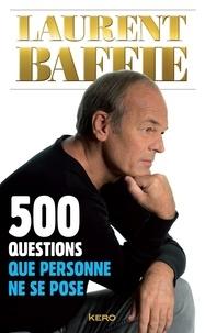 Laurent Baffie - 500 questions que personne ne se pose.