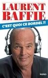 Laurent Baffie - C'est quoi ce bordel ?!.
