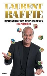 Laurent Baffie - Dictionnaire des noms propres (ou presque !).