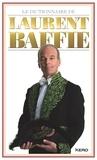 Laurent Baffie - Le dictionnaire de Laurent Baffie.