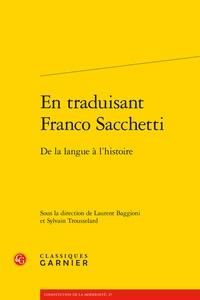 Laurent Baggioni et Sylvain Trousselard - En traduisant Franco Sacchetti - De la langue à l'histoire.