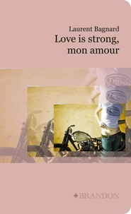 Laurent Bagnard - Love is strong, mon amour.