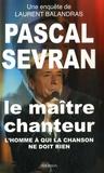 Laurent Balandras - Pascal Sevran - Le maître chanteur.