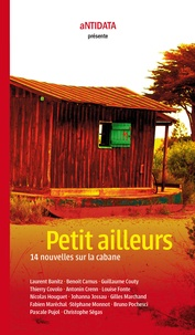 Laurent Banitz et Benoît Camus - Petit ailleurs - 14 nouvelles sur la cabane.