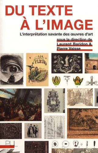 Laurent Baridon et Pierre Vaisse - Du texte à l'image - L'interprétation savante des oeuvres d'art.