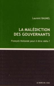 Laurent Baumel - La malédiction des gouvernants - François Hollande pourra-t-il être réélu ?.