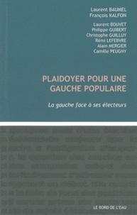 Laurent Baumel et François Kalfon - Plaidoyer pour une gauche populaire - La gauche face à ses électeurs.