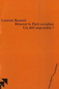 Laurent Baumel - Rénover le parti socialiste - Un défi impossible?.