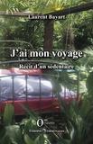 Laurent Bayart - J'ai mon voyage - Récit d'un sédentaire.