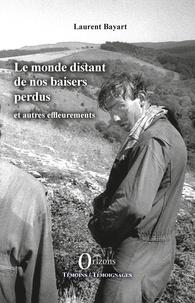 Laurent Bayart - Le monde distant de nos baisers perdus - et autres effleurements.