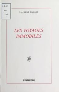 Laurent Bayart - Les Voyages immobiles - Textes.