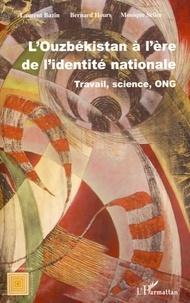 Laurent Bazin et Bernard Hours - l'Ouzbékistan à l'ère de l'identité nationale - Travail, science, ONG.