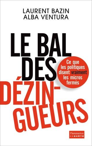 Laurent Bazin et Alba Ventura - Le bal des dézingueurs - Ce que les politiques disent vraiment les micros fermés.