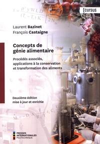 Laurent Bazinet et François Castaigne - Concepts de génie alimentaire - Procédés associés et applications à la conservation et transformation des aliments.