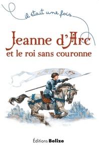 Laurent Bègue et Ugo Pinson - Jeanne d'Arc et le roi sans couronne.