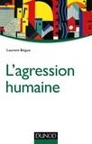 Laurent Bègue - L'agression humaine.