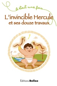 Laurent Bègue - L'invincible Hercule et ses douze travaux.