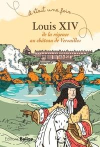 Laurent Bègue et Lucie Lo - Louis XIV - De la régence au château de Versailles.