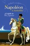 Laurent Bègue et Sandrine Rotil-Tiefenbach - Napoléon à Austerlitz - La bataille des trois empereurs.