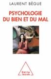 Laurent Bègue - Psychologie du bien et du mal.