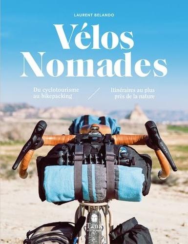 Vélos nomades. Du cyclotourisme au bikepacking, itinéraires au plus près de la nature