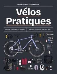 Laurent Belando et Louise Roussel - Vélos pratiques - Equiper, entretenir, réparer. Devenir autonome avec son vélo.